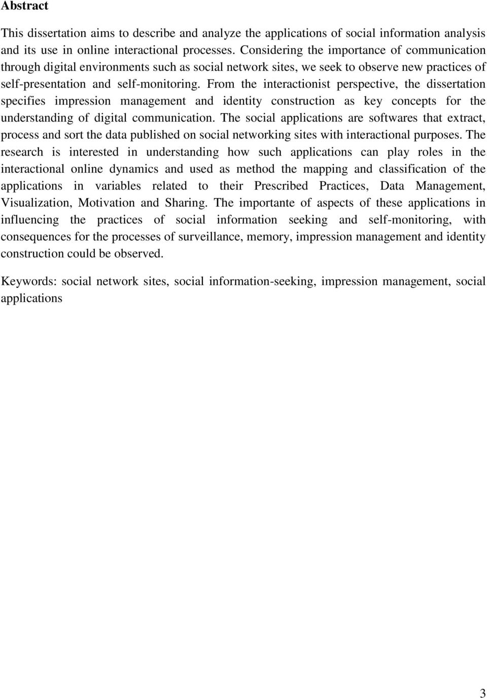 From the interactionist perspective, the dissertation specifies impression management and identity construction as key concepts for the understanding of digital communication.