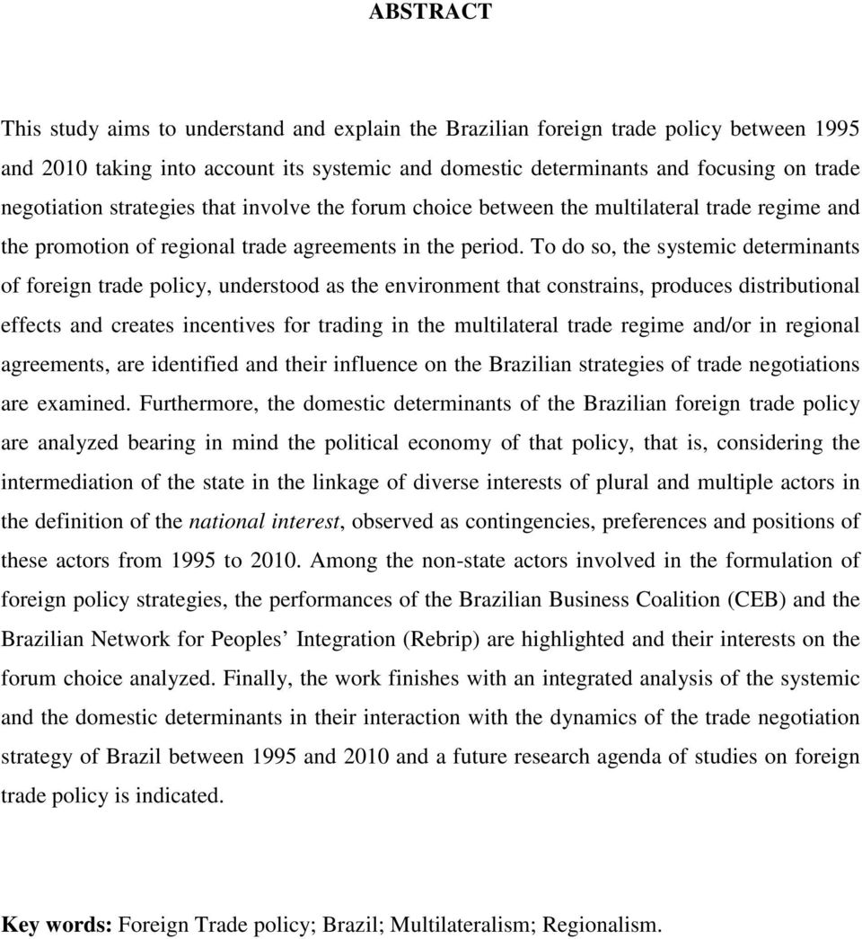 To do so, the systemic determinants of foreign trade policy, understood as the environment that constrains, produces distributional effects and creates incentives for trading in the multilateral