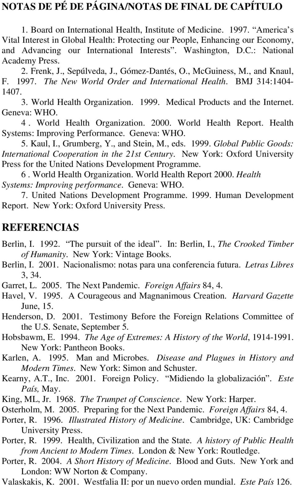 , Sepúlveda, J., Gómez-Dantés, O., McGuiness, M., and Knaul, F. 1997. The New World Order and International Health. BMJ 314:1404-1407. 3. World Health Organization. 1999.