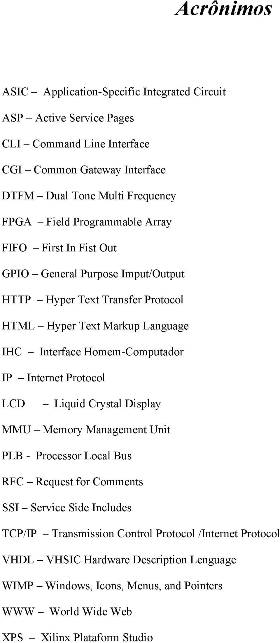 Homem-Computador IP Internet Protocol LCD Liquid Crystal Display MMU Memory Management Unit PLB - Processor Local Bus RFC Request for Comments SSI Service Side Includes