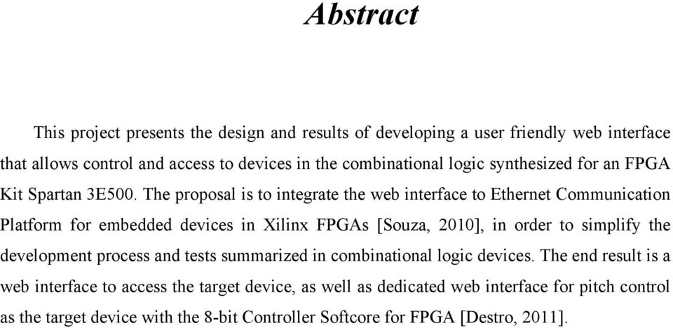 The proposal is to integrate the web interface to Ethernet Communication Platform for embedded devices in Xilinx FPGAs [Souza, 2010], in order to simplify the