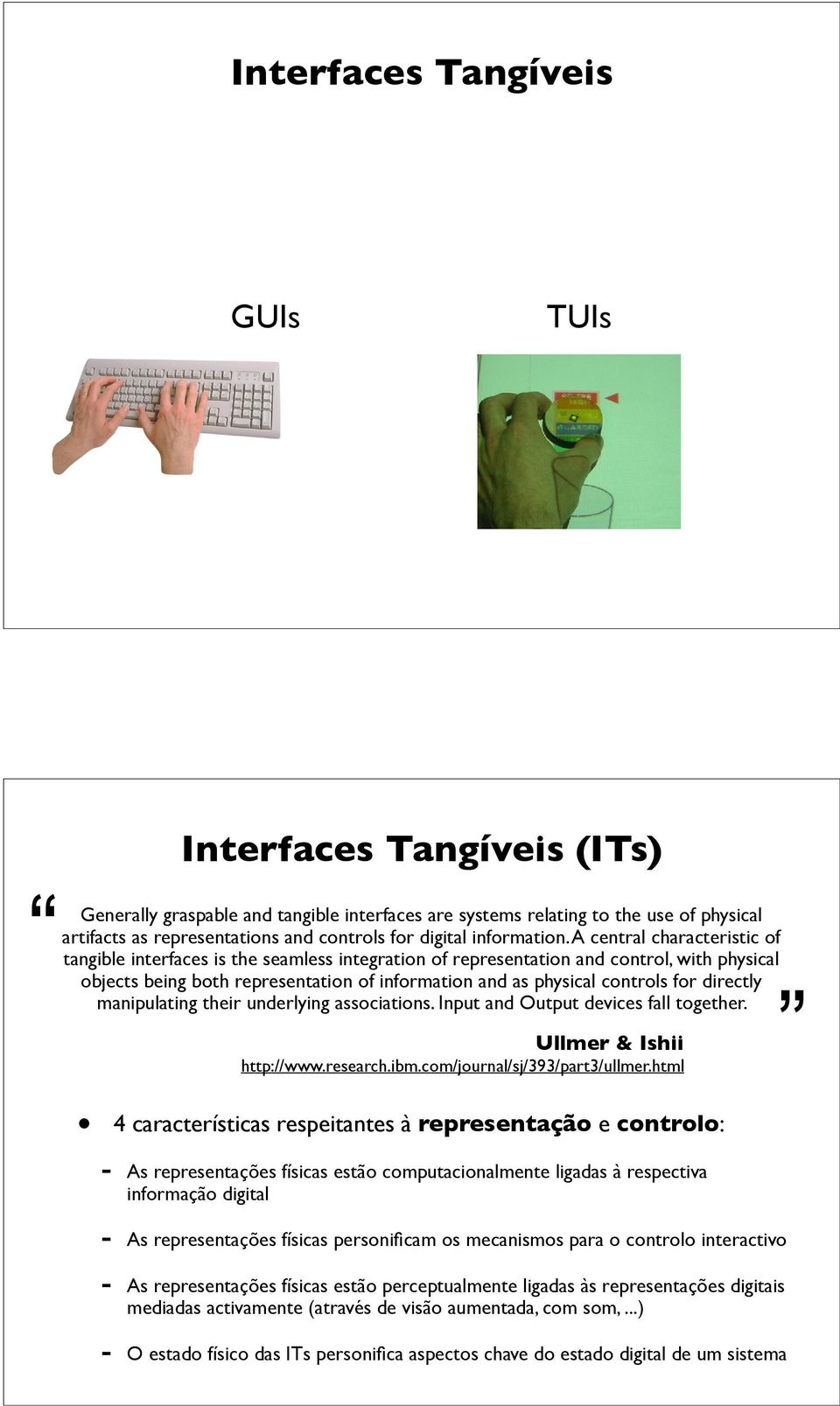 A central characteristic of tangible interfaces is the seamless integration of representation and control, with physical objects being both representation of information and as physical controls for