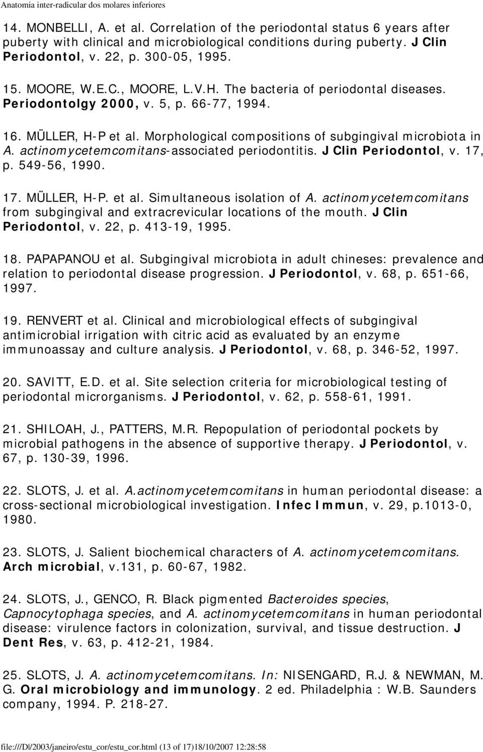 actinomycetemcomitans-associated periodontitis. J Clin Periodontol, v. 17, p. 549-56, 1990. 17. MÜLLER, H-P. et al. Simultaneous isolation of A.