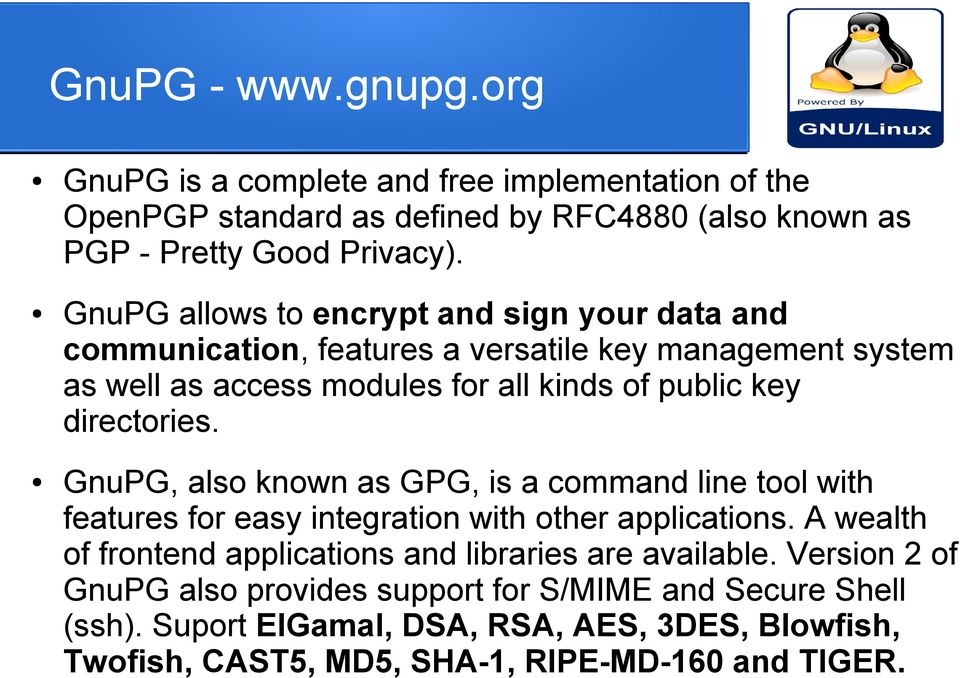directories. GnuPG, also known as GPG, is a command line tool with features for easy integration with other applications.
