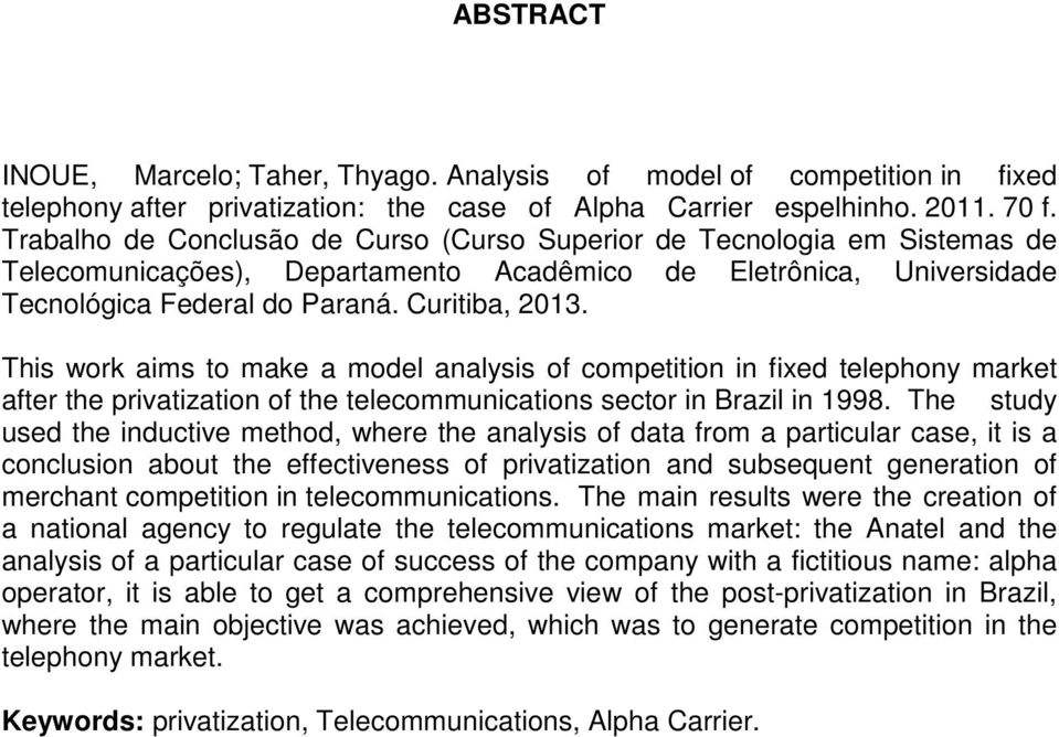 This work aims to make a model analysis of competition in fixed telephony market after the privatization of the telecommunications sector in Brazil in 1998.