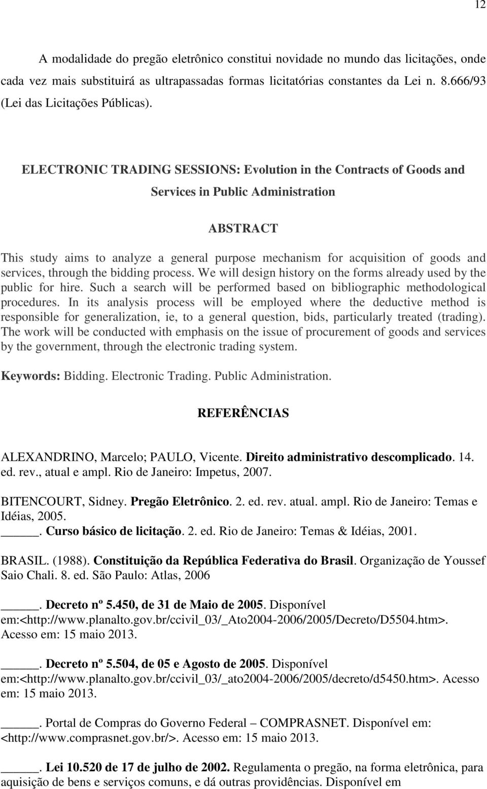 ELECTRONIC TRADING SESSIONS: Evolution in the Contracts of Goods and Services in Public Administration ABSTRACT This study aims to analyze a general purpose mechanism for acquisition of goods and