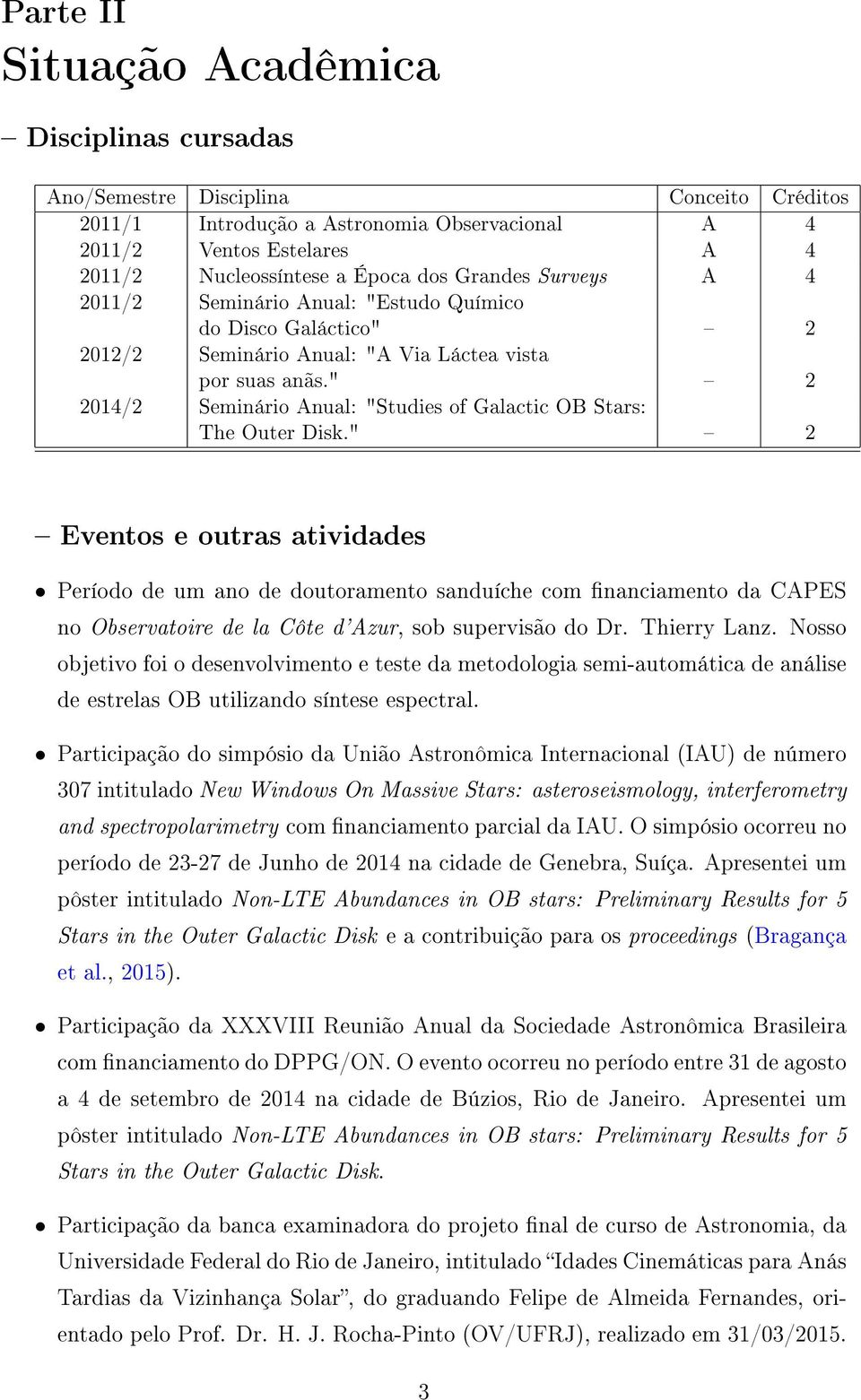 """ 2 2014/2 Seminário Anual: ""Studies of Galactic OB Stars: The Outer Disk."