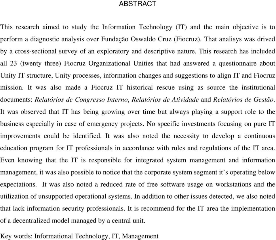 This research has included all 23 (twenty three) Fiocruz Organizational Unities that had answered a questionnaire about Unity IT structure, Unity processes, information changes and suggestions to