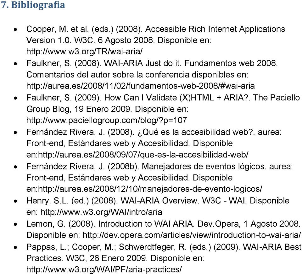 . The Paciello Group Blog, 19 Enero 2009. Disponible en: http://www.paciellogroup.com/blog/?p=107 Fernández Rivera, J. (2008). Qué es la accesibilidad web?