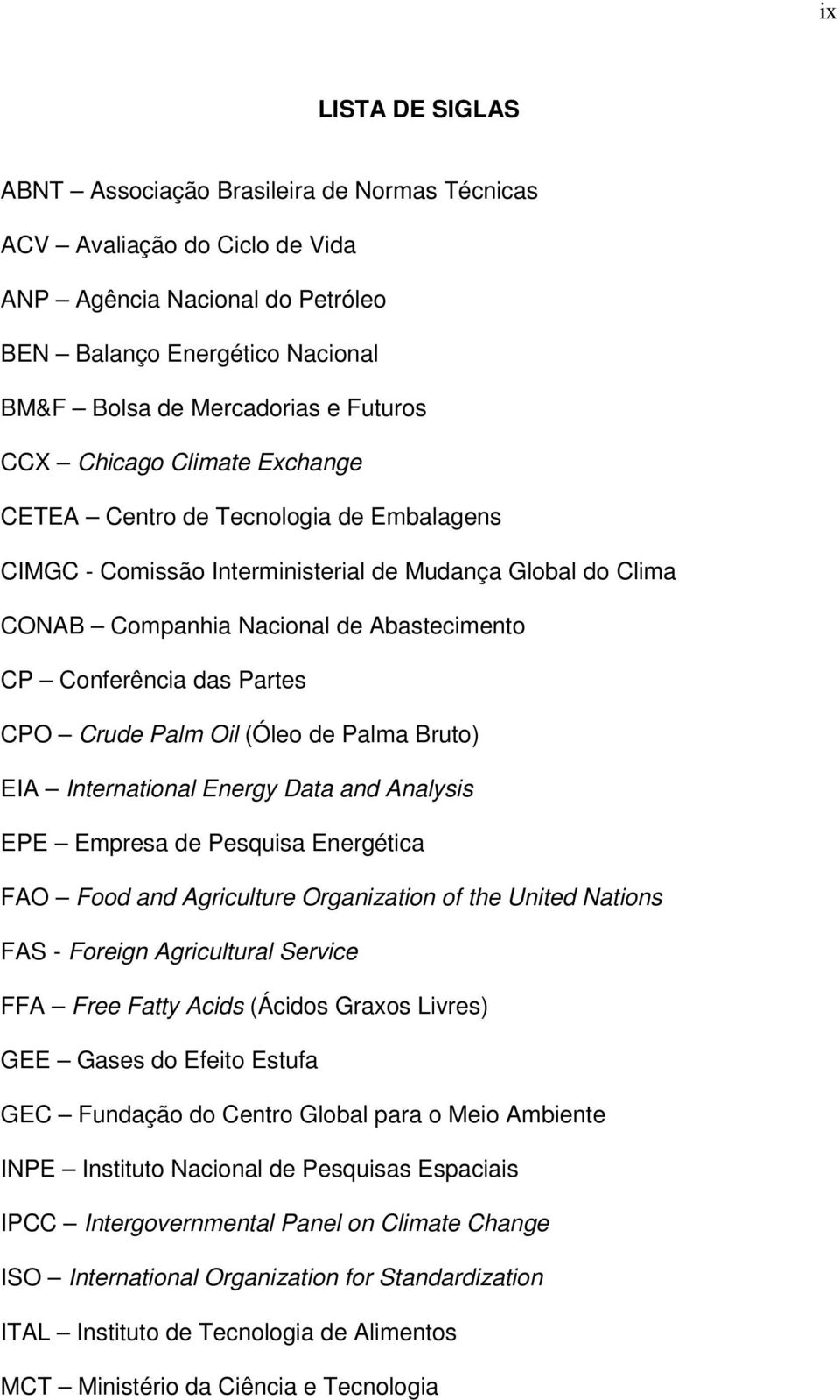 CPO Crude Palm Oil (Óleo de Palma Bruto) EIA International Energy Data and Analysis EPE Empresa de Pesquisa Energética FAO Food and Agriculture Organization of the United Nations FAS - Foreign