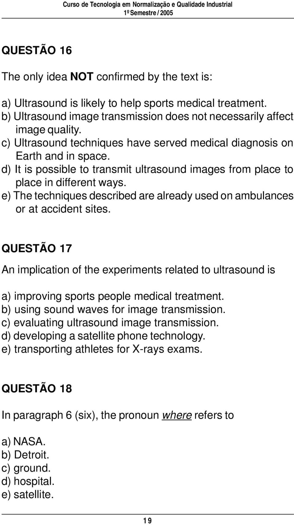e) The techniques described are already used on ambulances or at accident sites. QUESTÃO 17 An implication of the experiments related to ultrasound is a) improving sports people medical treatment.