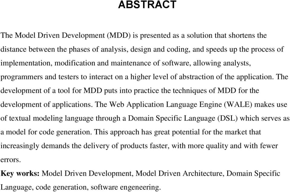The development of a tool for MDD puts into practice the techniques of MDD for the development of applications.