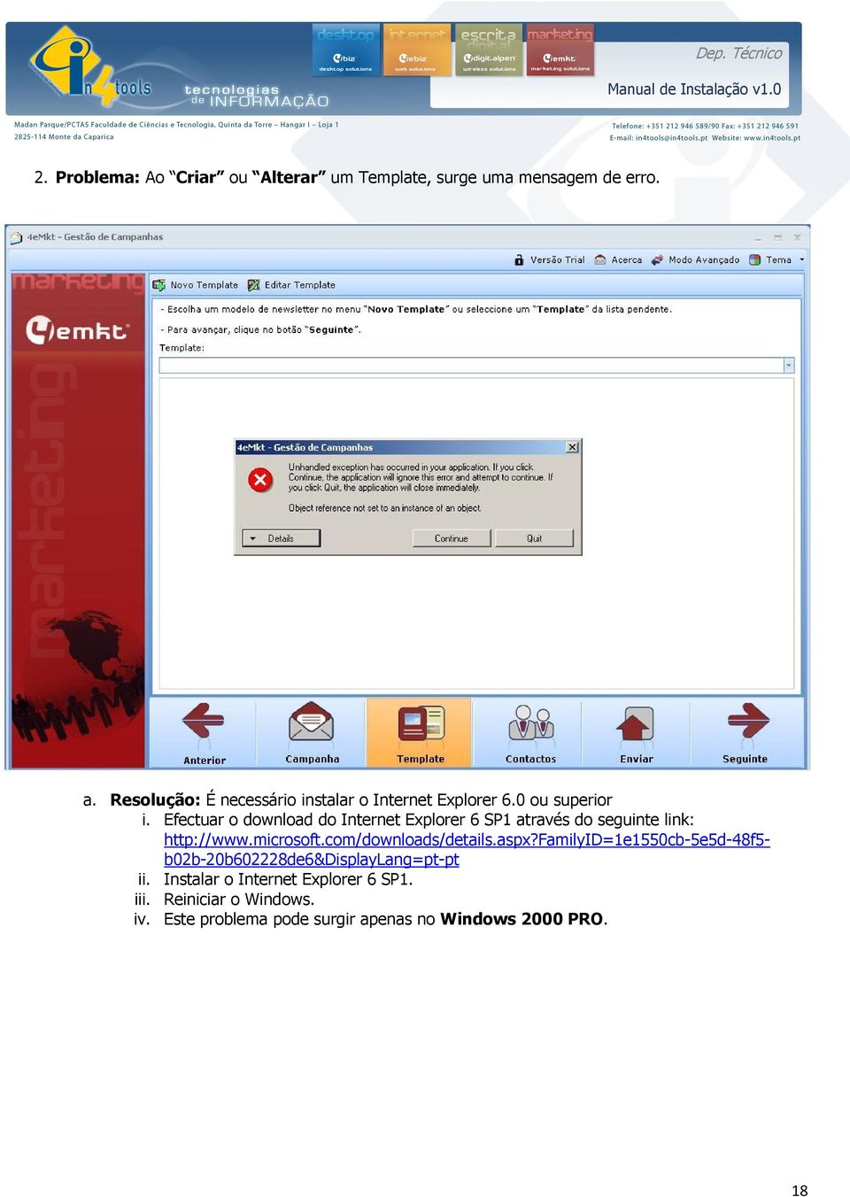 Efectuar o download do Internet Explorer 6 SP1 através do seguinte link: http://www.microsoft.com/downloads/details.