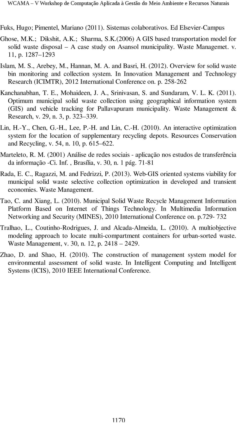 (2012). Overview for solid waste bin monitoring and collection system. In Innovation Management and Technology Research (ICIMTR), 2012 International Conference on. p. 258-262 Kanchanabhan, T. E.