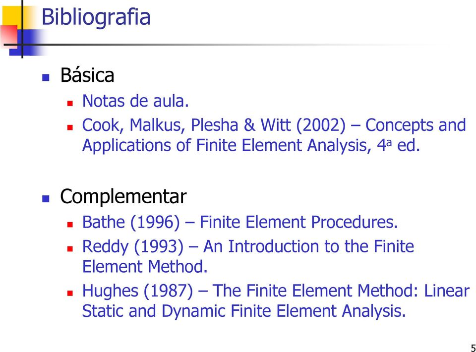 Analysis, 4 a ed. Complementar Bathe (1996) Finite Element Procedures.