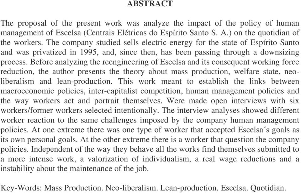 Before analyzing the reengineering of Escelsa and its consequent working force reduction, the author presents the theory about mass production, welfare state, neoliberalism and lean-production.