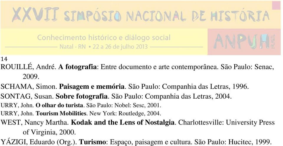 O olhar do turista. São Paulo: Nobel: Sesc, 2001. URRY, John. Tourism Mobilities. New York: Routledge, 2004. WEST, Nancy Martha.