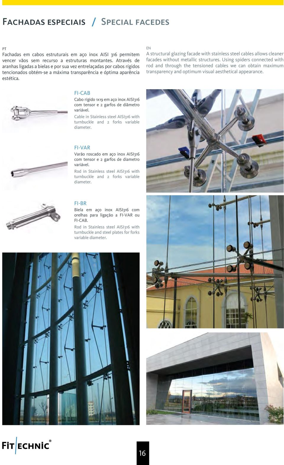 EN A structural glazing facade with stainless steel cables allows cleaner facades without metallic structures.