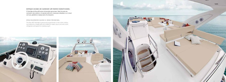 espaço para churrasqueira. SPACIOUSNESS GAINS A NEW MEANING. The New 60 s flybridge is generously proportioned.