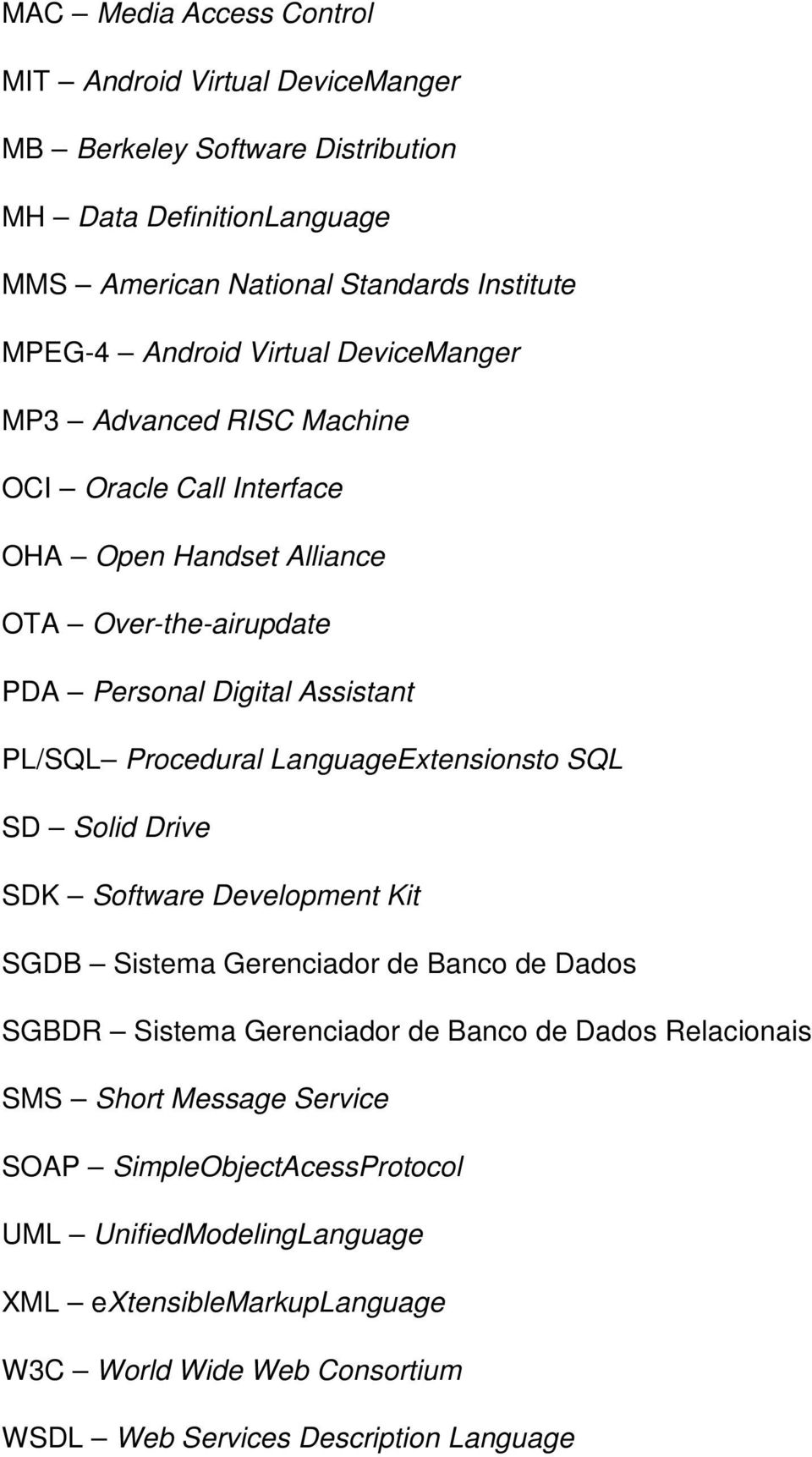 Procedural LanguageExtensionsto SQL SD Solid Drive SDK Software Development Kit SGDB Sistema Gerenciador de Banco de Dados SGBDR Sistema Gerenciador de Banco de Dados