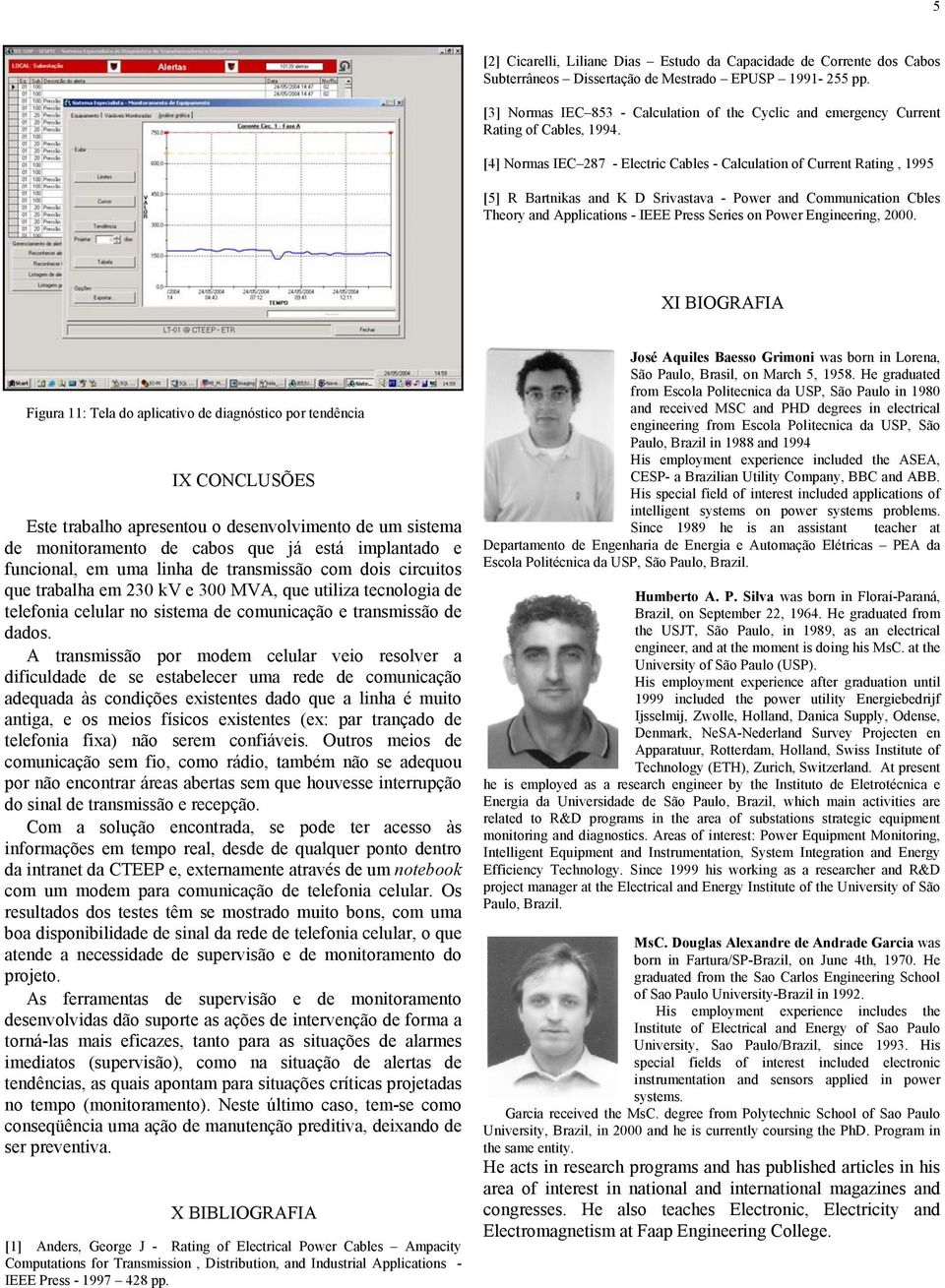 [4] Normas IEC 287 - Electric Cables - Calculation of Current Rating, 1995 [5] R Bartnikas and K D Srivastava - Power and Communication Cbles Theory and Applications - IEEE Press Series on Power
