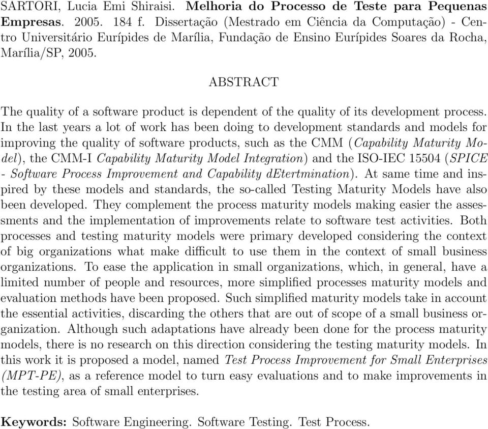 ABSTRACT The quality of a software product is dependent of the quality of its development process.