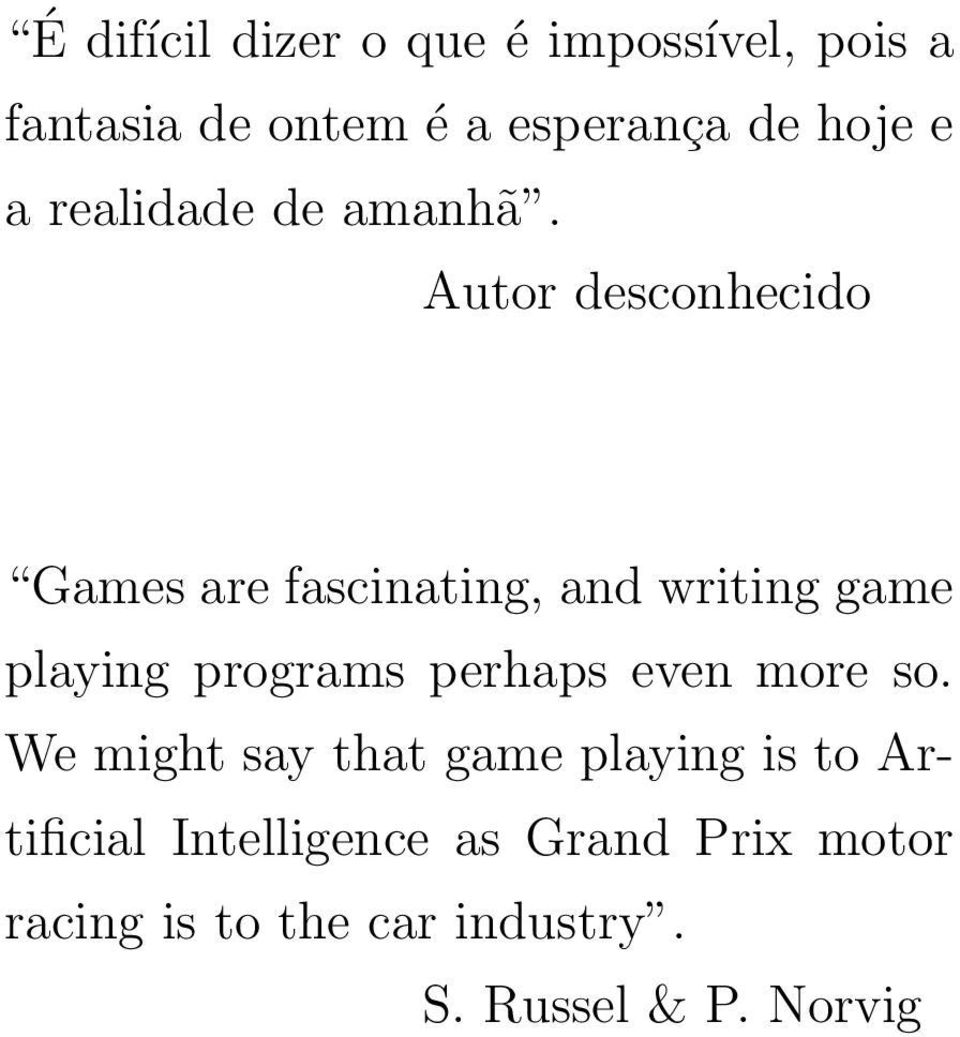 Autor desconhecido Games are fascinating, and writing game playing programs perhaps