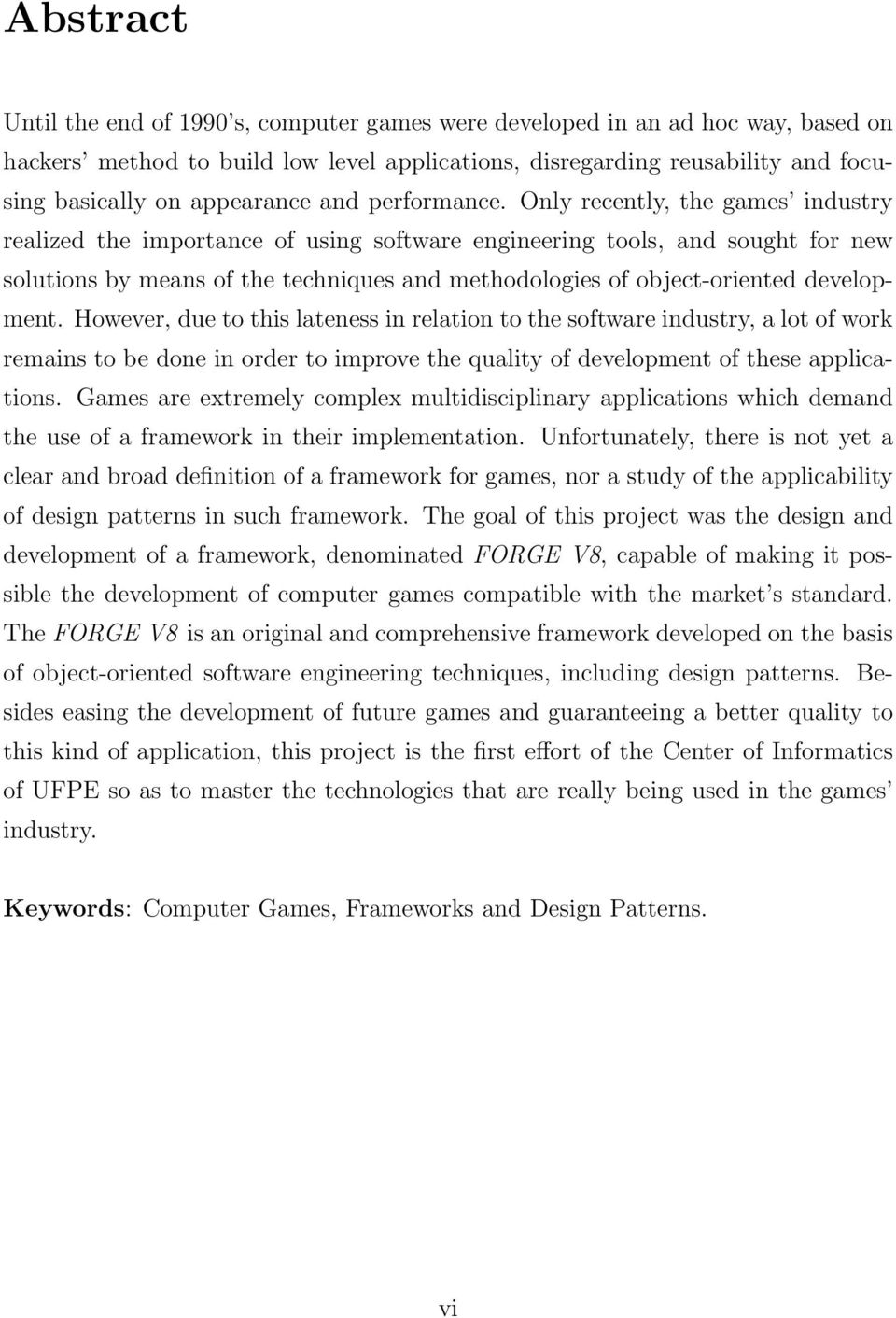 Only recently, the games industry realized the importance of using software engineering tools, and sought for new solutions by means of the techniques and methodologies of object-oriented development.