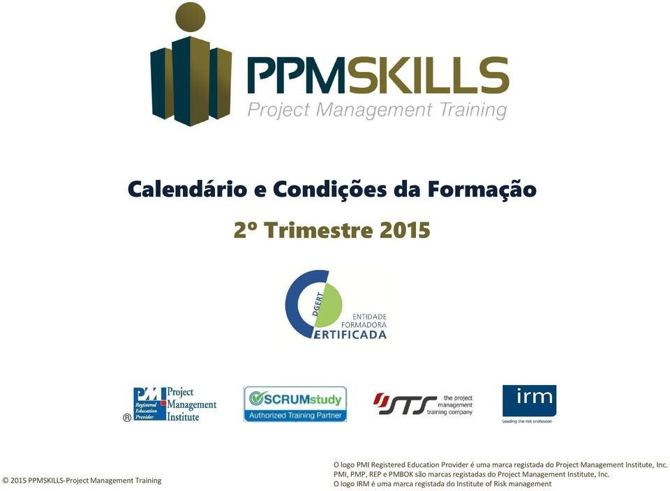 Inc. PMI, PMP, REP e PMBOK são marcas registadas do Project Management
