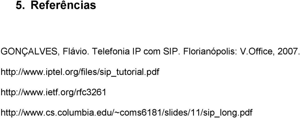 org/files/sip_tutorial.pdf http://www.ietf.