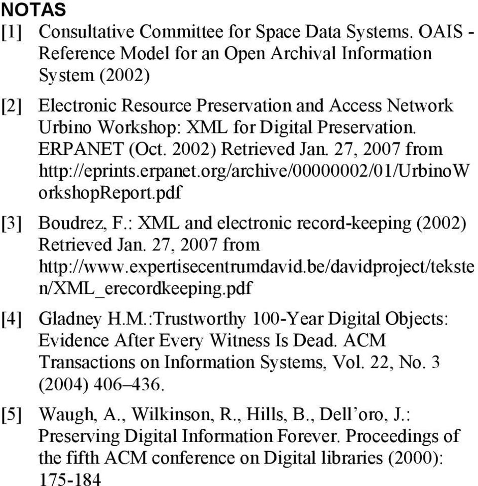 2002) Retrieved Jan. 27, 2007 from http://eprints.erpanet.org/archive/00000002/01/urbinow orkshopreport.pdf [3] Boudrez, F.: XML and electronic record-keeping (2002) Retrieved Jan.