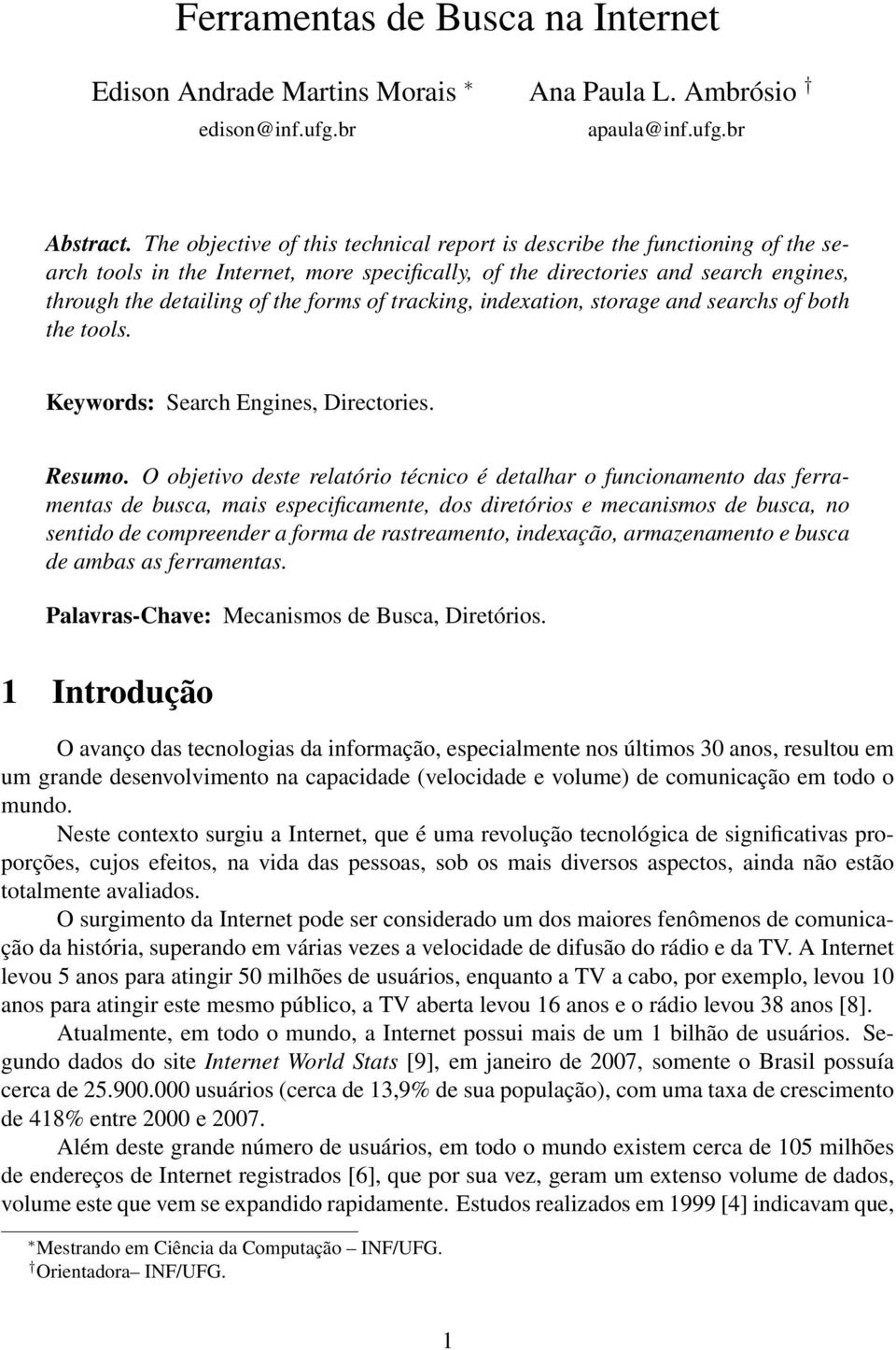 tracking, indexation, storage and searchs of both the tools. Keywords: Search Engines, Directories. Resumo.