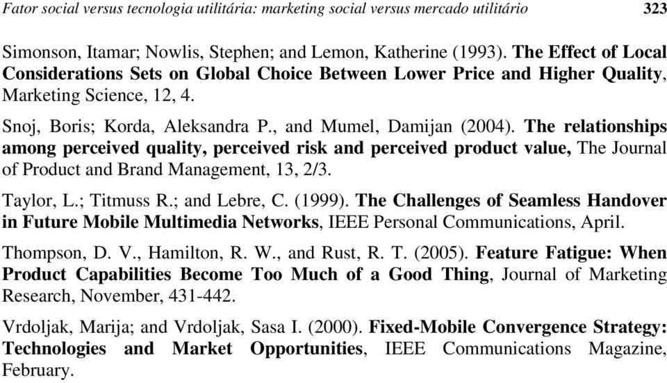 The relationships among perceived quality, perceived risk and perceived product value, The Journal of Product and Brand Management, 13, 2/3. Taylor, L.; Titmuss R.; and Lebre, C. (1999).
