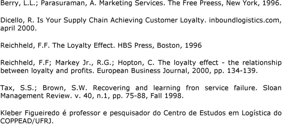 The loyalty effect - the relationship between loyalty and profits. European Business Journal, 2000, pp. 134-139. Tax, S.S.; Brown, S.W.