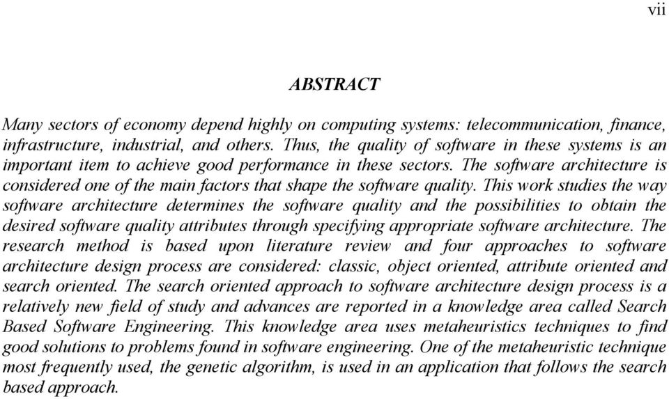 The software architecture is considered one of the main factors that shape the software quality.