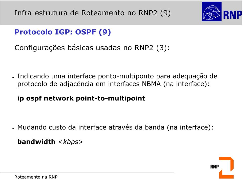 de protocolo de adjacência em interfaces NBMA (na interface): ip ospf network