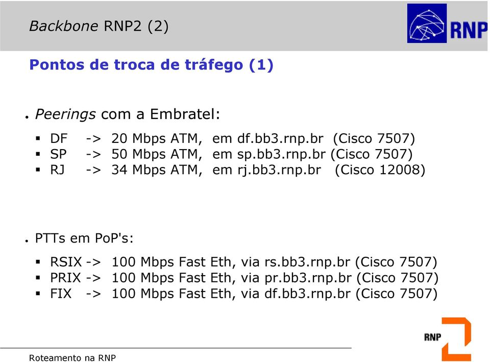 bb3.rnp.br (Cisco 7507) PRIX -> 100 Mbps Fast Eth, via pr.bb3.rnp.br (Cisco 7507) FIX -> 100 Mbps Fast Eth, via df.