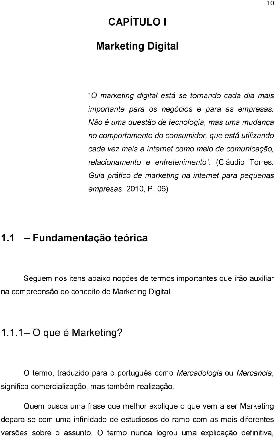 (Cláudio Torres. Guia prático de marketing na internet para pequenas empresas. 2010, P. 06) 1.