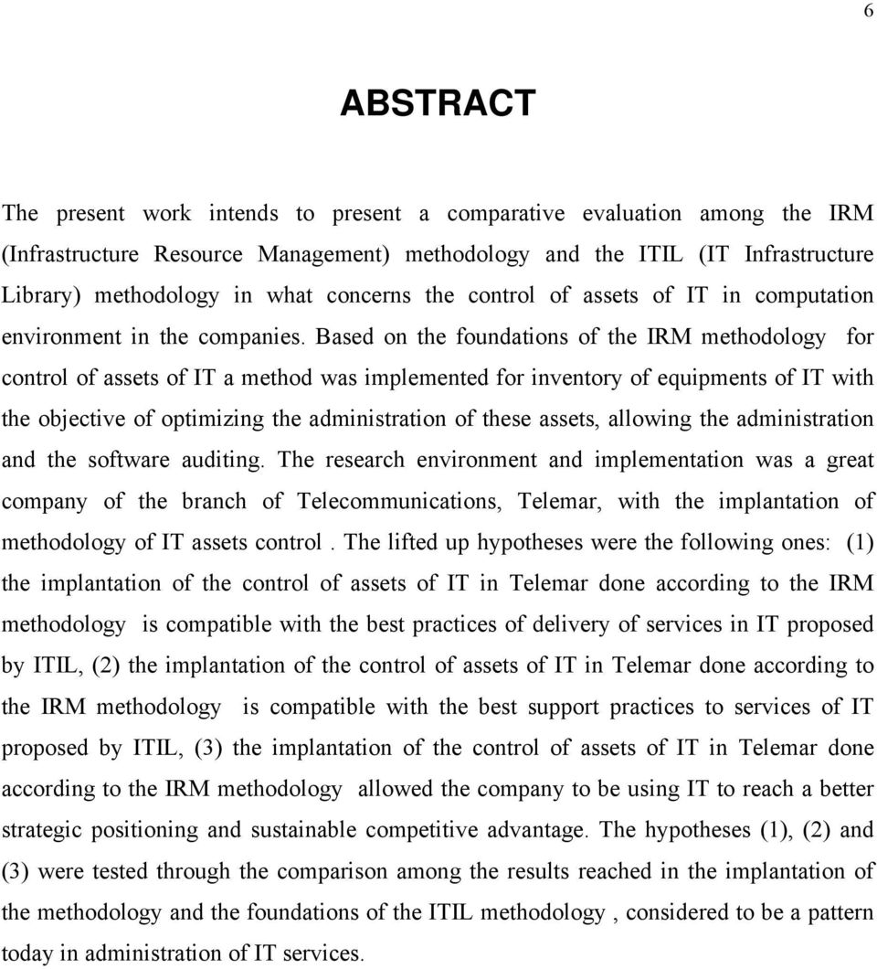 Based on the foundations of the IRM methodology for control of assets of IT a method was implemented for inventory of equipments of IT with the objective of optimizing the administration of these