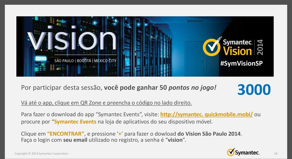 Para fazer o download do app Symantec Events, visite: http://symantec. quickmobile.