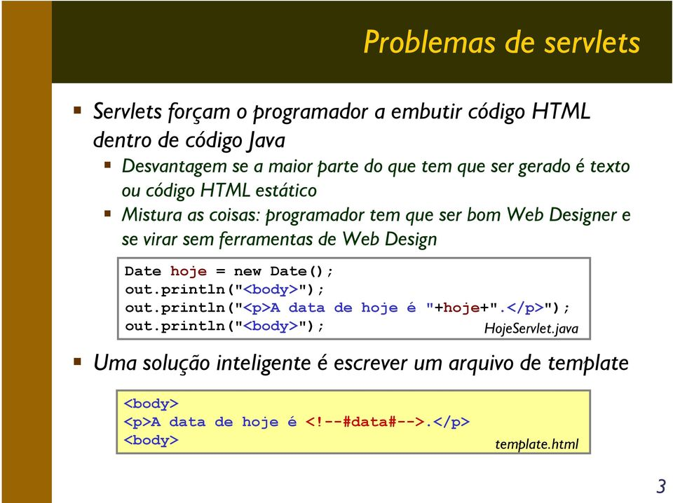 "Web Design Date hoje = new Date(); out.println(""<body>""); out.println(""<p>a data de hoje é ""+hoje+"".</p>""); out."