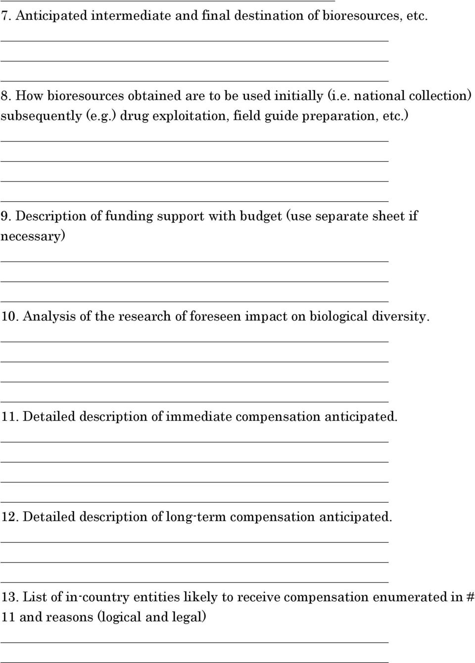 Analysis of the research of foreseen impact on biological diversity. 11. Detailed description of immediate compensation anticipated. 12.