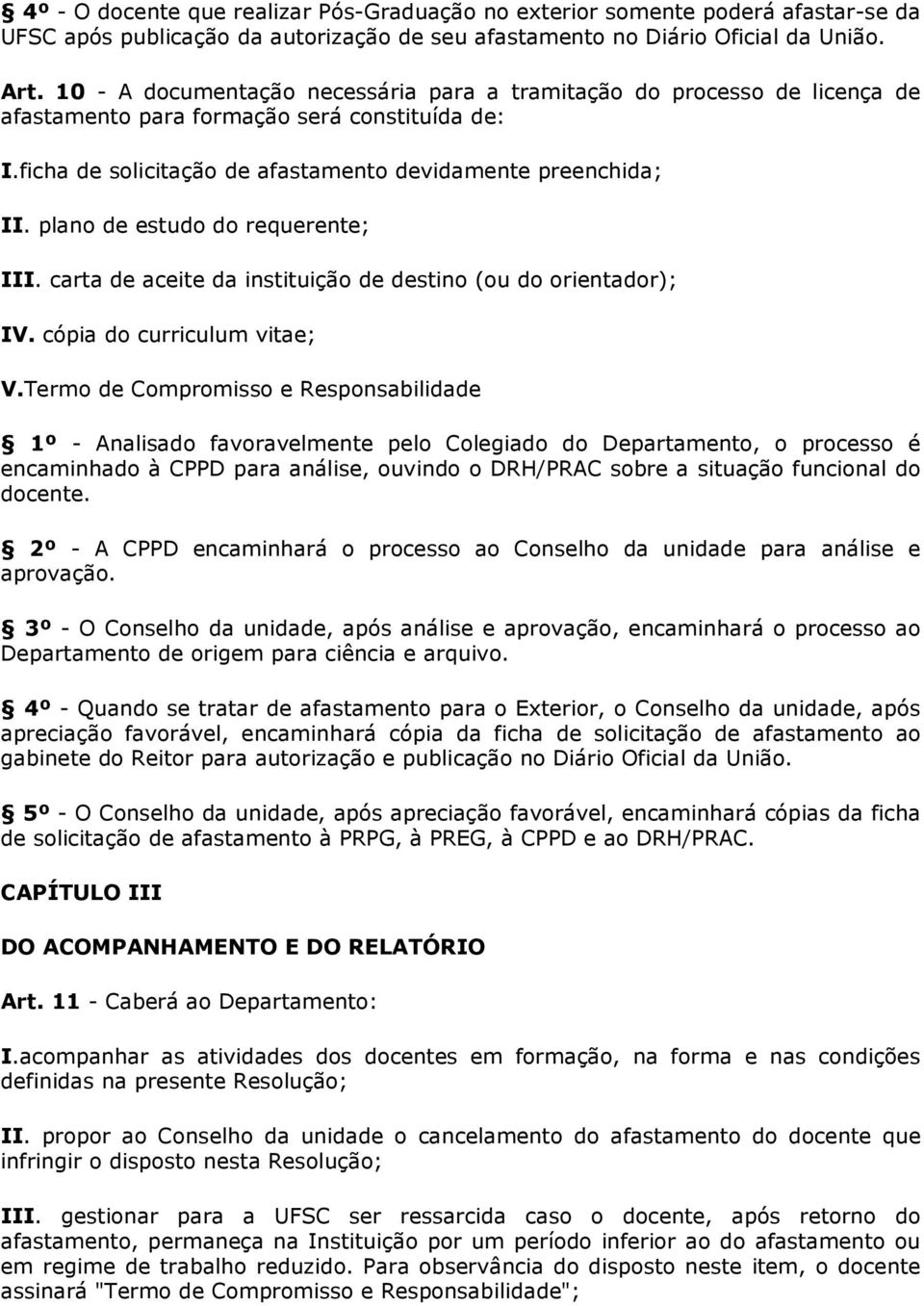 plano de estudo do requerente; III. carta de aceite da instituição de destino (ou do orientador); IV. cópia do curriculum vitae; V.