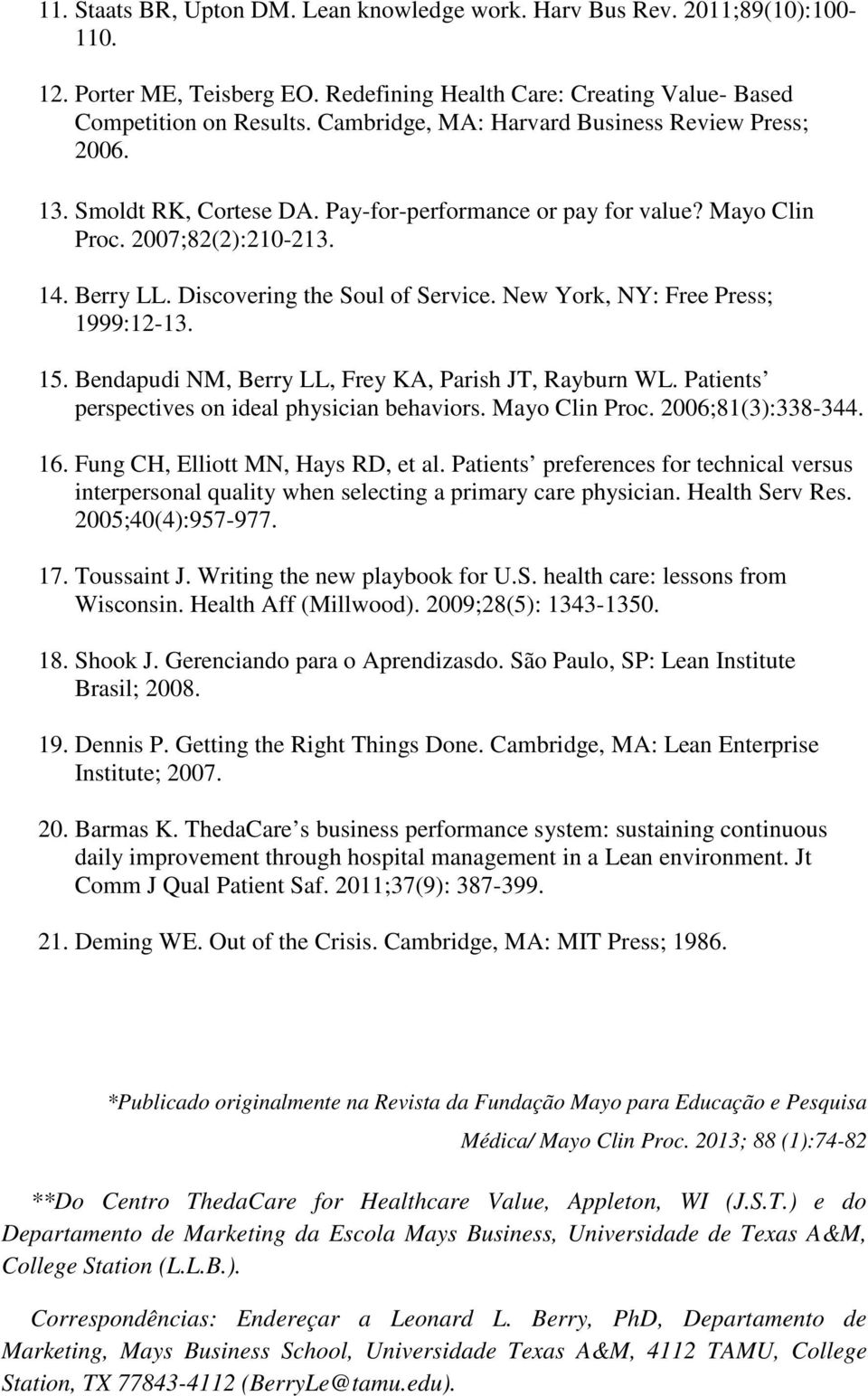 New York, NY: Free Press; 1999:12-13. 15. Bendapudi NM, Berry LL, Frey KA, Parish JT, Rayburn WL. Patients perspectives on ideal physician behaviors. Mayo Clin Proc. 2006;81(3):338-344. 16.