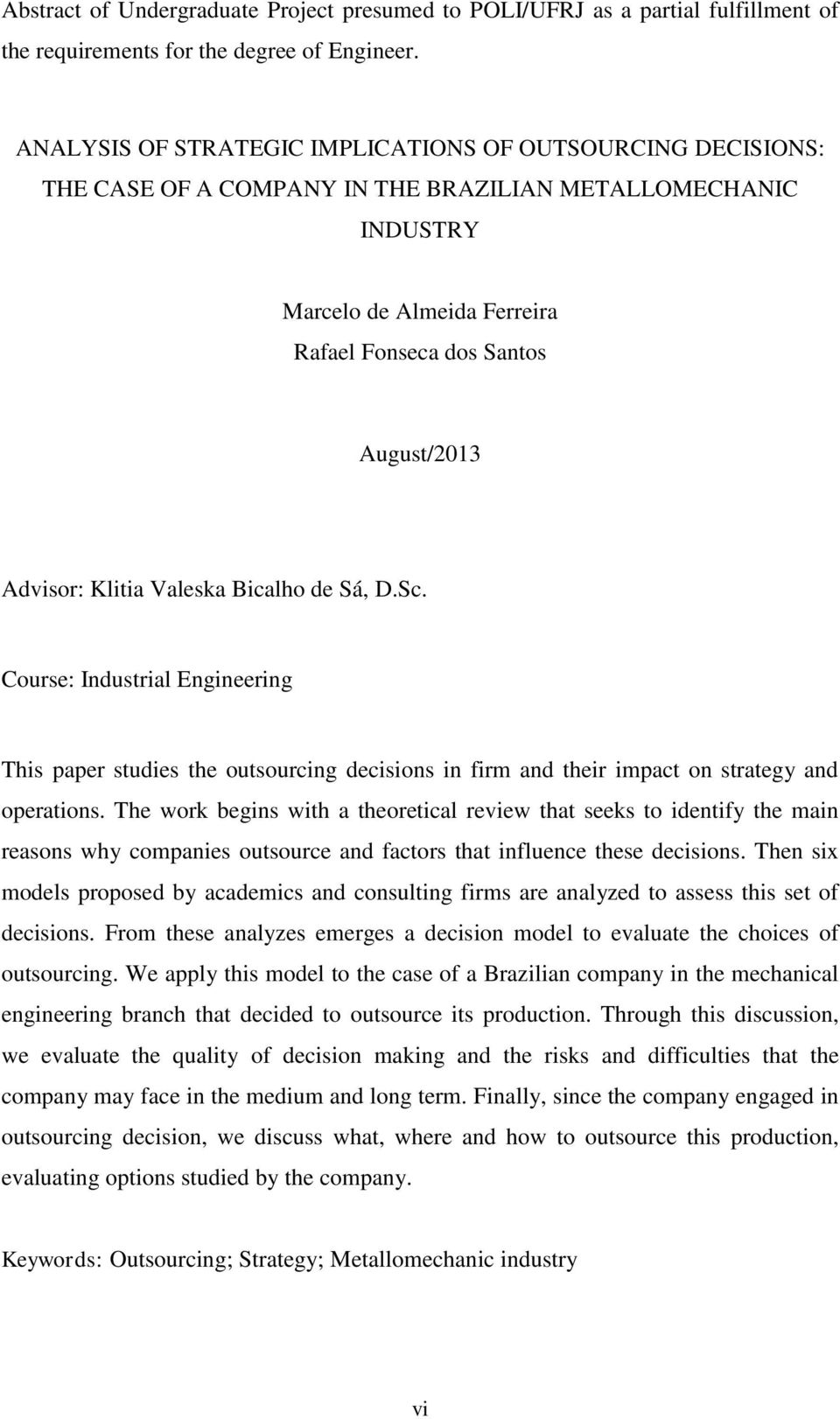 Klitia Valeska Bicalho de Sá, D.Sc. Course: Industrial Engineering This paper studies the outsourcing decisions in firm and their impact on strategy and operations.