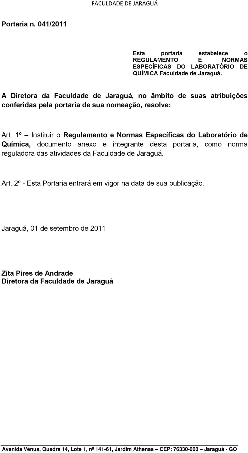 1º Instituir o Regulamento e Normas Específicas do Laboratório de Química, documento anexo e integrante desta portaria, como norma reguladora das