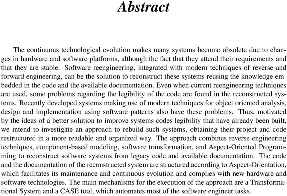 Software reengineering, integrated with modern techniques of reverse and forward engineering, can be the solution to reconstruct these systems reusing the knowledge embedded in the code and the