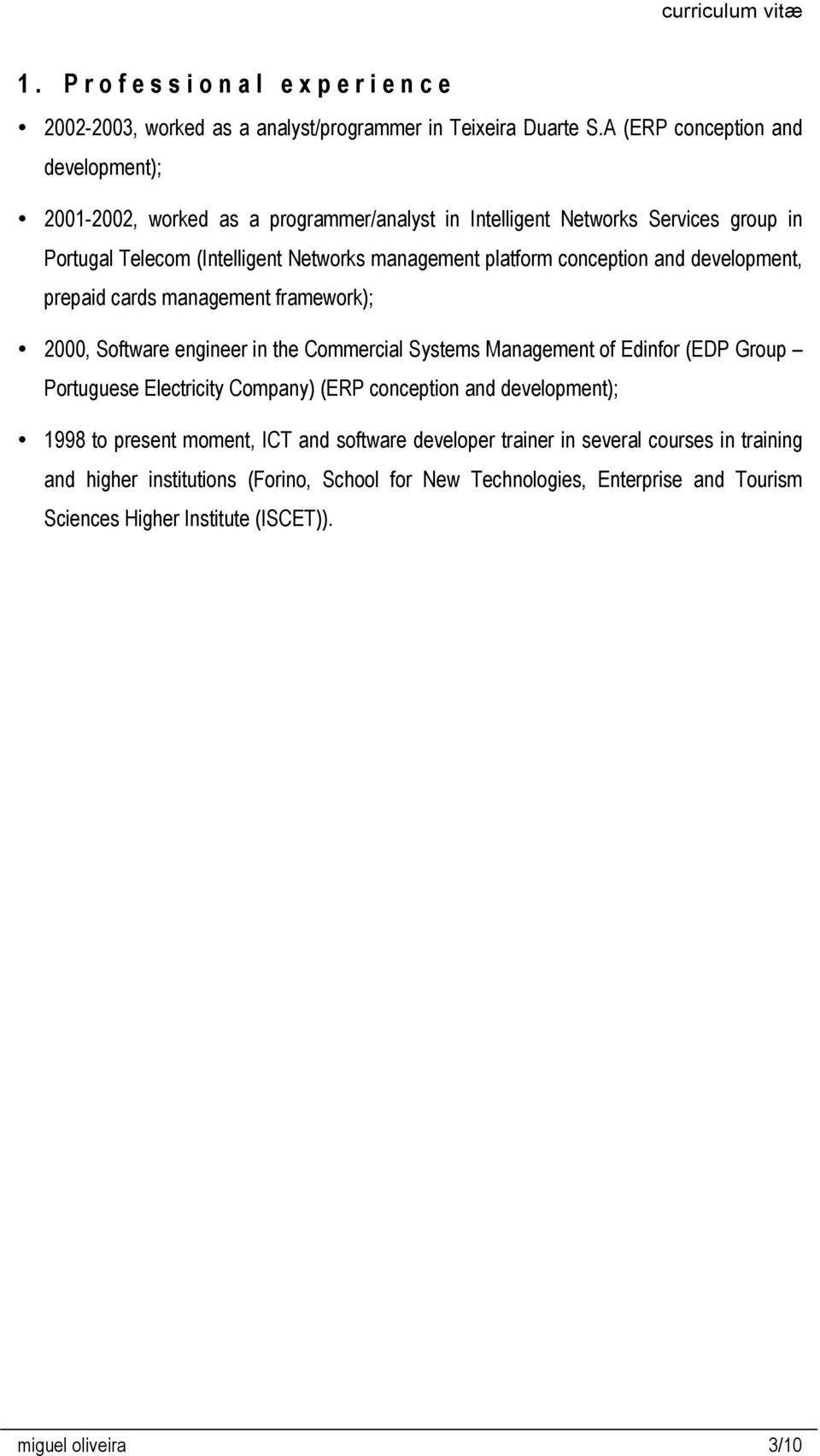 conception and development, prepaid cards management framework); 2000, Software engineer in the Commercial Systems Management of Edinfor (EDP Group Portuguese Electricity