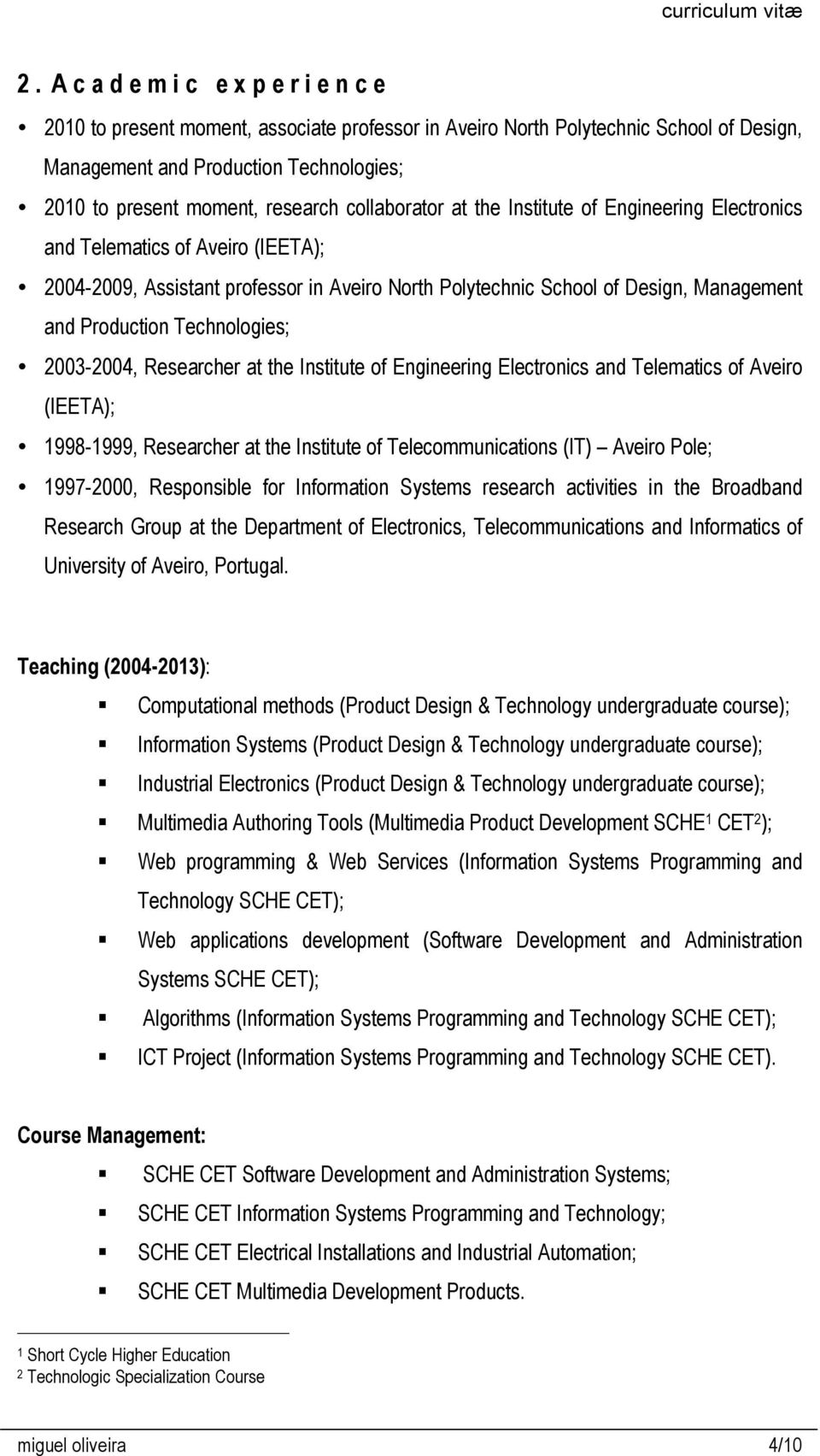 2003-2004, Researcher at the Institute of Engineering Electronics and Telematics of Aveiro (IEETA); 1998-1999, Researcher at the Institute of Telecommunications (IT) Aveiro Pole; 1997-2000,