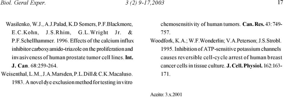 A.Marsden, P.L.Dill & C.K.Macaluso. 1983. A novel dye exclusion method for testing in vitro chemosensitivity of human tumors. Can. Res. 43: 749-757. Woodfork, K.A.; W.F.